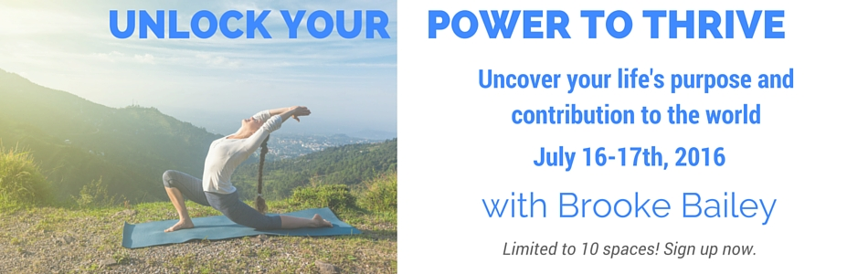 Unlock Your Power To Thrive, July 16-17th with Brooke Bailey